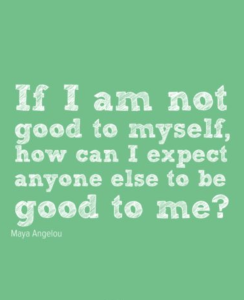 Maya Angelou Quote - be good to your self